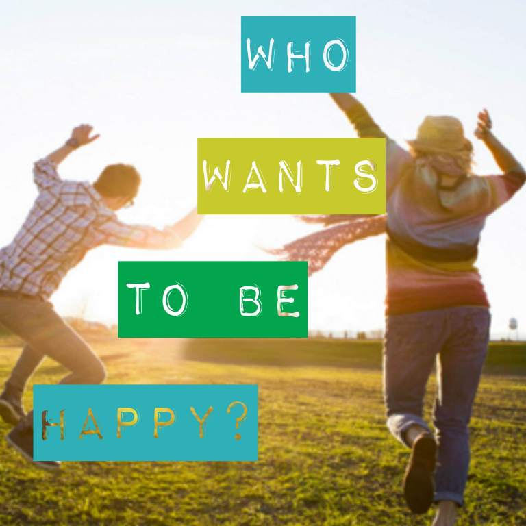 WHO WANTS TO BE HAPPY? :)